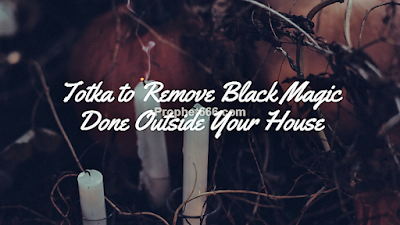 Spell  to Remove Black Magic Done Outside Your House