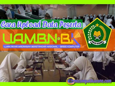 Cara Upload Data Peserta UAMBN-BK