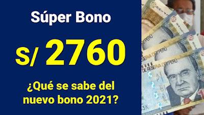 Bono de 2760 soles. Que se sabe de este SUPER BONO 2021