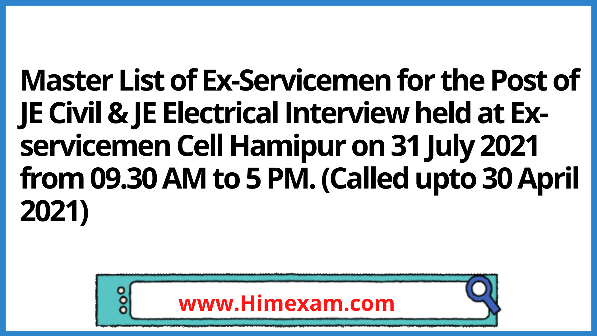 Master List of Ex-Servicemen for the Post of JE Civil & JE Electrical Interview held at Ex-servicemen Cell Hamipur on 31 July 2021 from 09.30 AM to 5 PM. (Called upto 30 April 2021)