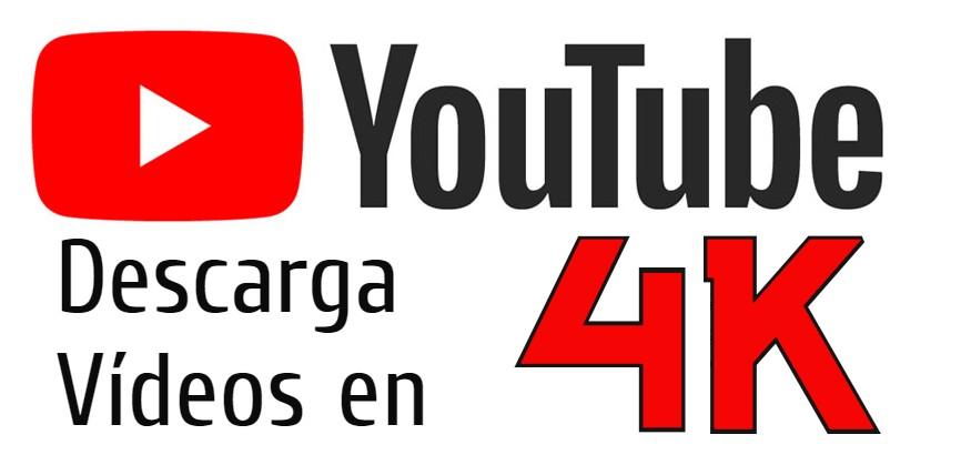 Como descargar vídeos de Youtube en 4K