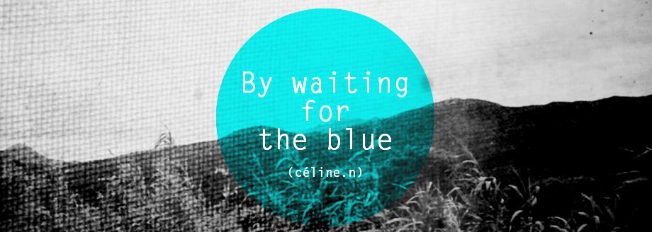 céline.n - By waiting for the blue...