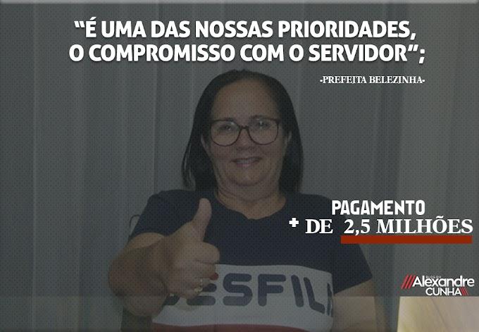"""""""É uma das nossas prioridades, o compromisso com o servidor""""; diz Belezinha ao aplicar mais de 2,5 milhões com pagamento de servidores"""
