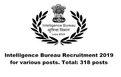 Intelligence Bureau Recruitment 2019 for various posts. Total: 318 posts. Last Date:24.04.2019