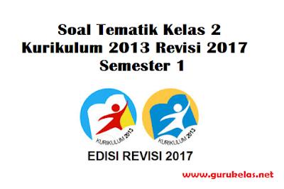 Soal Tematik Kelas 2 K13 Revisi 2017 Semester 1