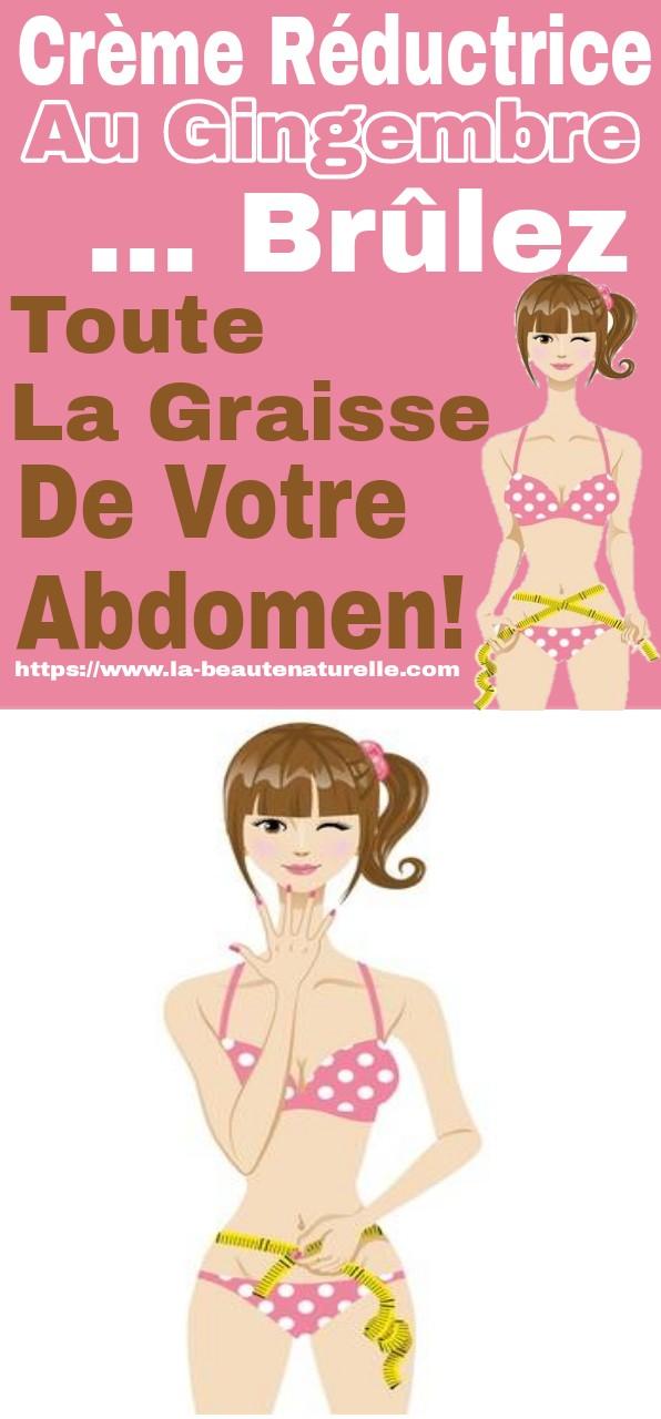 Crème réductrice au gingembre ... Brûlez toute la graisse de votre abdomen!