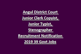 Angul District Court Junior Clerk Copyist, Junior Typist, Stenographer Recruitment Notification 2019 39 Govt Jobs