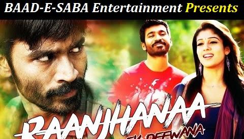 BAAD-E-SABA Entertainment Presents - Raanjhanaa Full Movie Online in HD Watch Now
