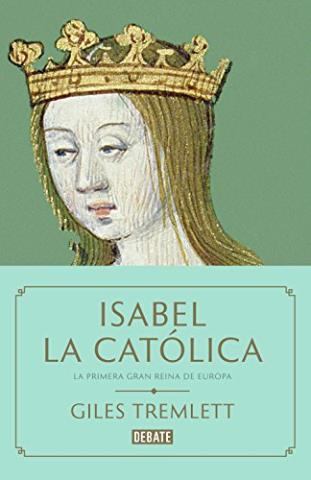 Isabel la Católica. La primera gran reina de Europa