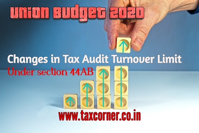 Changes in Tax Audit Turnover Limit under section 44AB-Budget 2020