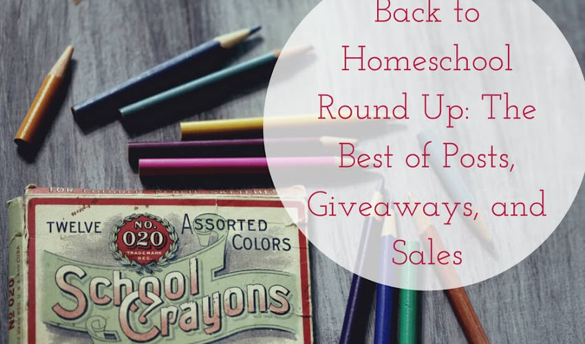 Back to Homeschool Round Up: The Best of Back-to-Homeschool Posts, Giveaways, and Sales