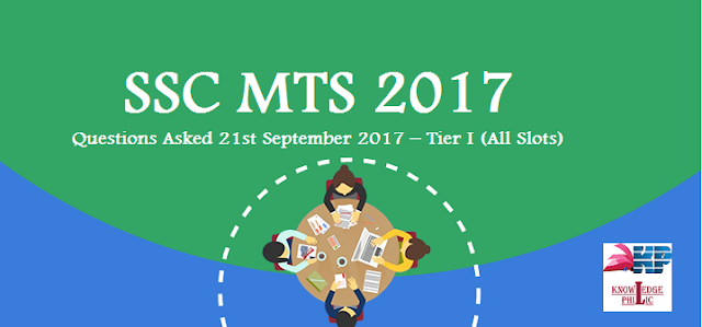 SSC MTS Questions Asked 21st September 2017 – Tier I (All Slots)