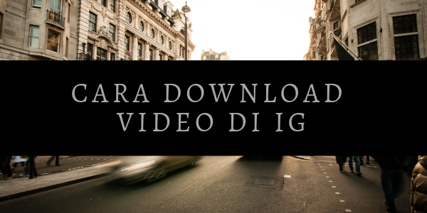 Cara Download Video Di IG