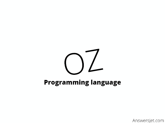 Oz Programming Language: History, Features, Applications, Why learn?