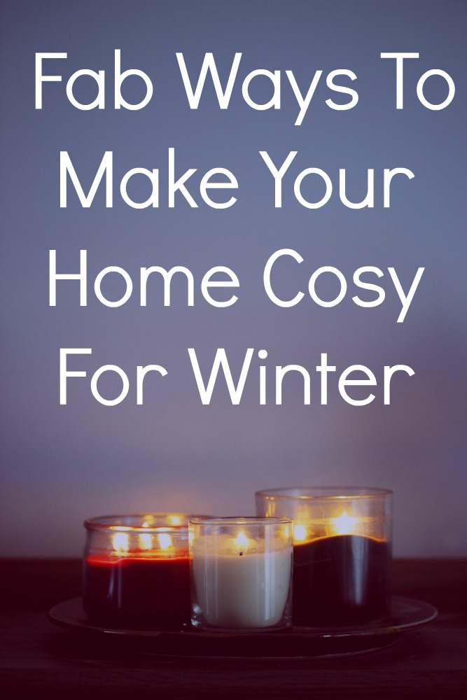 Fab Ways To Make Your Home Cosy For Winter