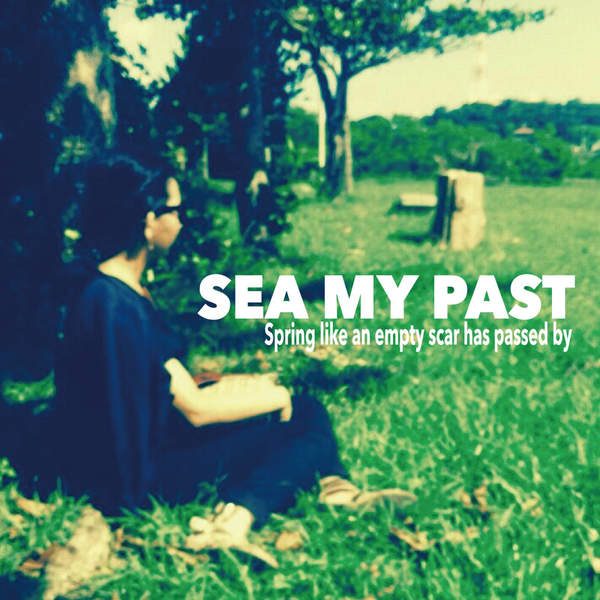 [Album] SEA MY PAST – Spring like an empty scar has passed by (2015.12.10/MP3/RAR)