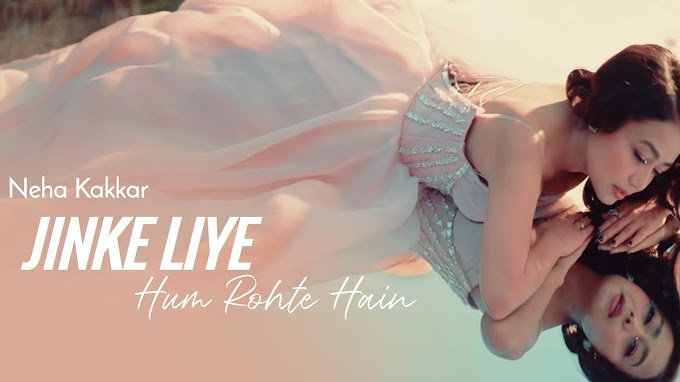 [LYRICS] Jinke liye lyrics » Neha Kakkar feat.Jaani | B praak