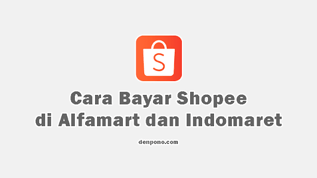 Cara Bayar Shopee di Alfamart dan Indomaret Terbaru