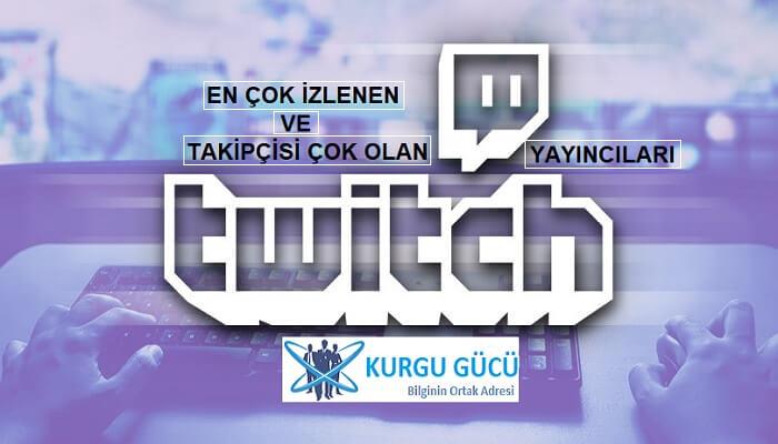 Twitch Türkiye En Çok İzlenen Twitch Yayıncıları: Top 20!!! - Kurgu Gücü