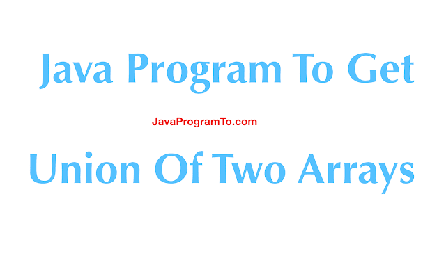 Java Program To Get Union Of Two Arrays