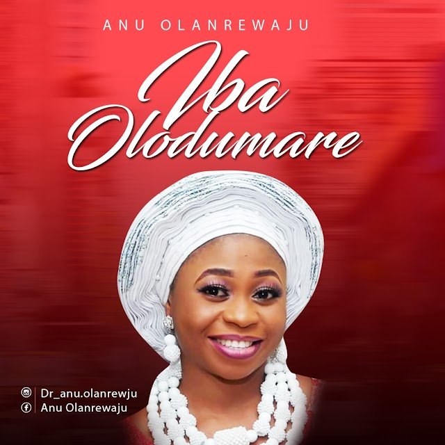 DOWNLOAD : Iba Olodumare By Anu Olanrewaju (PhD) (Audio + Video)