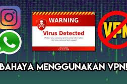 Inilah Bahaya Menggunakan VPN Untuk Browsing Maupun Chatting