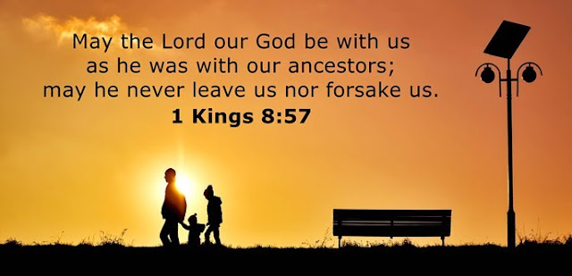 May the Lord our God be with us as he was with our ancestors; may he never leave us nor forsake us.
