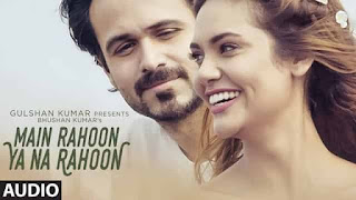 मैं रहूँ Main Rahoon Ya Na Rahoon Song Lyrics In Hindi