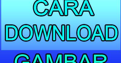 Cara Mudah Download Gambar Sekaligus di Internet atau ...