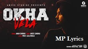 Okha Vela lyrics Aman Sandhu