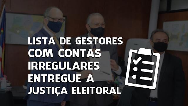 LISTA DE GESTORES  COM CONTAS  IRREGULARES  ENTREGUE A  JUSTIÇA ELEITORAL