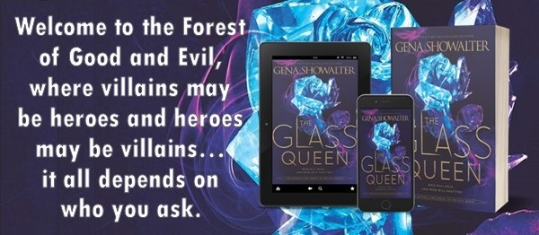 Welcome to the Forest of Good and Evil, where villains may be heroes and heroes may be villains… it all depends on who you ask. The Glass Queen by Gena Showalter.
