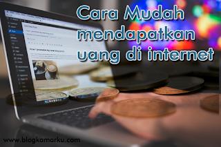 Cara Mudah mendapatkan uang di internet
