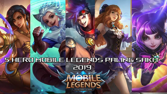 5 hero mobile legends paling sakit