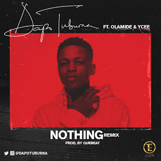 Dapo Tuburna Ft. Ycee & Olamide - Nothing Remix