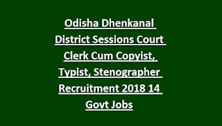Odisha Dhenkanal District Sessions Court Clerk Cum Copyist, Typist, Stenographer Recruitment 2018 14 Govt Jobs