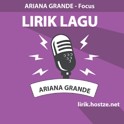 Lirik Lagu Focus - Ariana Grande - Lirik Lagu Barat