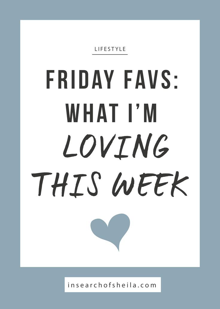 Friday Favorites: What I've Loving This Week