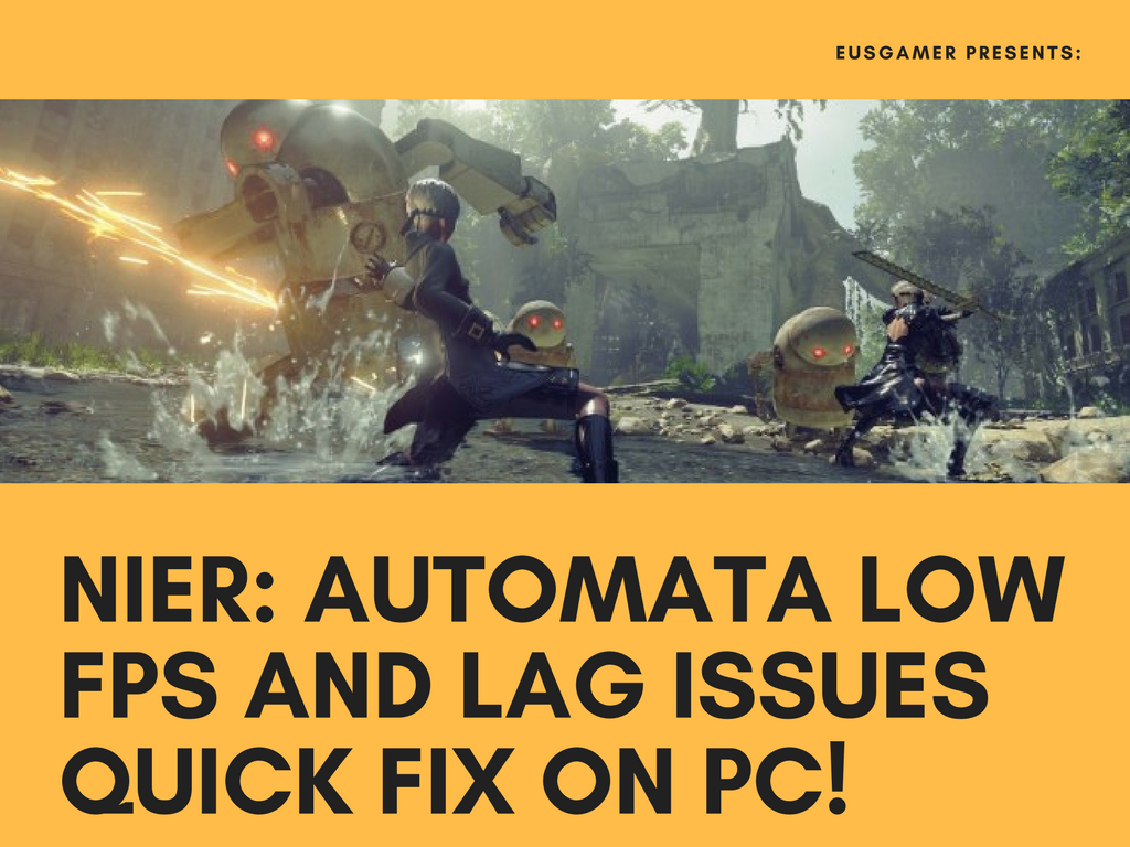 How to Fix the Low FPS & Lag Issues in Nier: Automata [PC] | Yhan Game