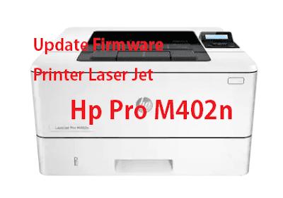 Cara Update firmware Printer Hp Laser Jet Pro 402n Dengan Mudah