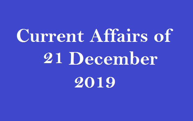 Current affairs 21 December 2019