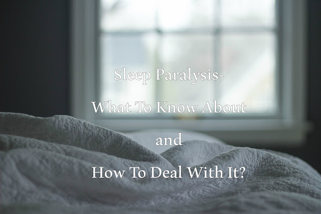 Sleep Paralysis-What To Know About and How To Deal With It, causes, symptoms, treatment