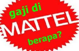 berapa gaji di pt mattel indonesia?