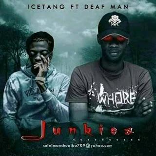 Icetang Ft. Deaf Man - Junkies