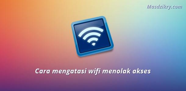 Cara mengatasi wifi menolak akses