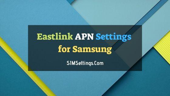 Eastlink APN Settings for Samsung
