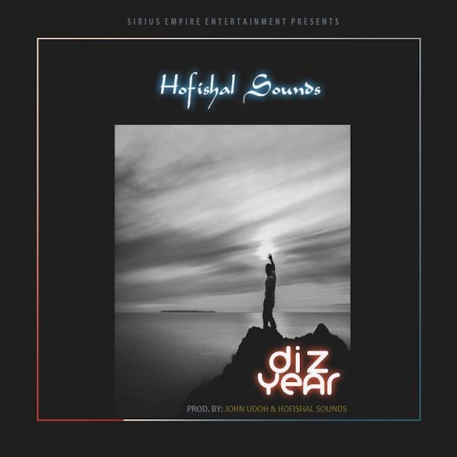 MUSIC: Hofishal Sounds – Diz Year (@hofishalsounds)