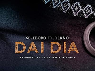 "MUSIC: Selebobo – ""Dai Dia"" ft. Tekno"