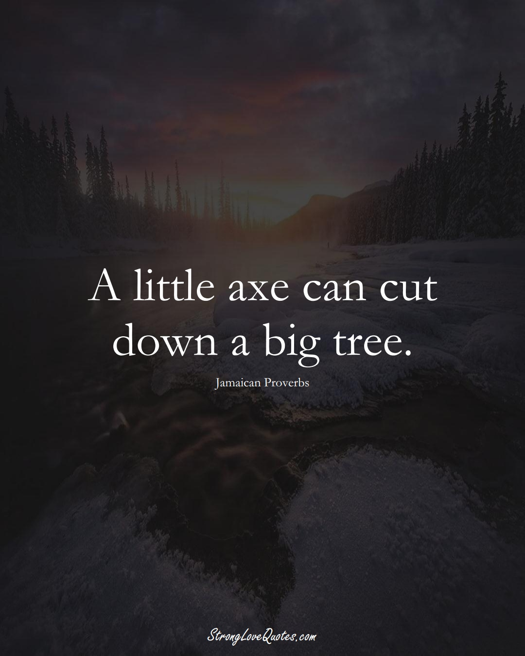 A little axe can cut down a big tree. (Jamaican Sayings);  #CaribbeanSayings