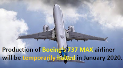 Production of Boeing's 737 MAX airliner will be temporarily halted in January 2020.